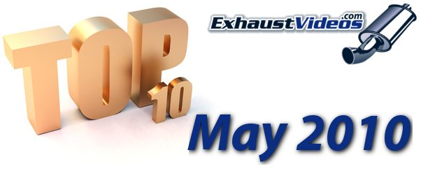 Top 10 Exhaust Videos of May, 2010