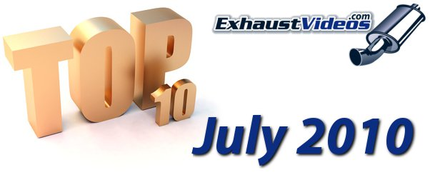 Most popular exhaust videos of July 2010