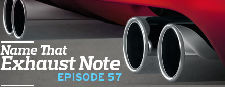 Name That Exhaust Note, Episode 56